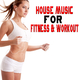 Various Artists House Music for Fitness & Workout