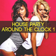 Various Artists House Party Around the Clock, Vol. 1