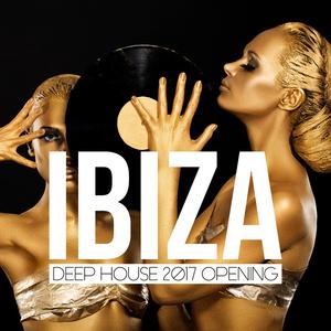 Various Artists - Ibiza Deep House 2017 Opening (Islas Baleares)