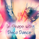 Various Artists In Shape with Disco Dance