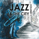 Various Artists - Jazz & the City, Volume One