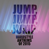 Jump, Jump, Jump - Hardstyle Anthems of 2015 by Various Artists mp3 download