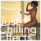 Just Chilling Effects by Various Artists mp3 download