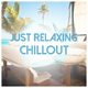 Various Artists - Just Relaxing Chillout