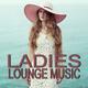 Various Artists Ladies Lounge Music