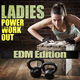 Various Artists Ladies Power Workout - Edm Edition