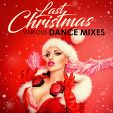 Last Christmas: Various Dance Mixes by Various Artists mp3 download