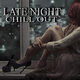 Various Artists - Late Night Chill Out