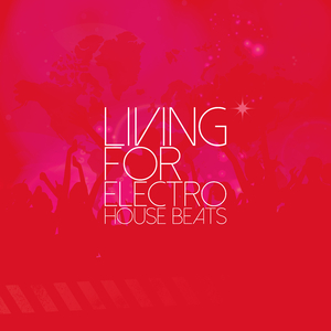 Various Artists - Living for Electro House Beats (Bootleg Beats)