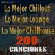 Various Artists - Lo Mejor Chillout Lo Mejor Lounge Lo Mejor Chillhouse 200 Canciones