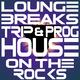 Various Artists - Lounge, Breaks, Trip & Prog-House On the Rocks