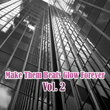 Make Them Beats Glow Forever, Vol. 2 by Various Artists mp3 download