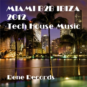 Various Artists - Miami B2b Ibiza 2012 Tech House Music (Rene Records)