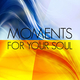 Various Artists Moments for Your Soul