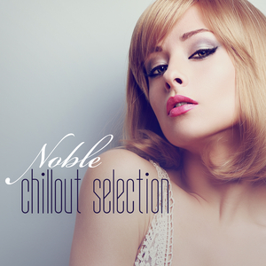 Various Artists - Noble Chillout Selection (We Love To Lounge)