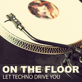 On the Floor - Let Techno Drive You  by Various Artists mp3 downloads