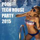 Various Artists - Pool Tech House Party 2015