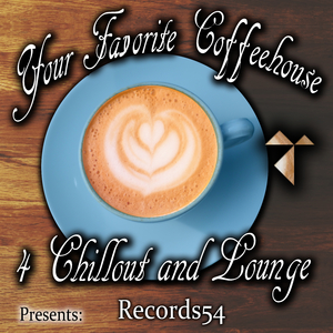 Various Artists - Records54 Presents: Your Favorite Coffeehouse 4 Chillout and Lounge (Records54)