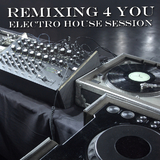 Remixing 4 You (Electro House Session) by Various Artists mp3 download