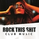 Various Artists Rock This Shit - Club Music