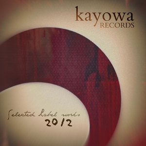 Various Artists - Selected Label Works 2012 (Kayowa Records)