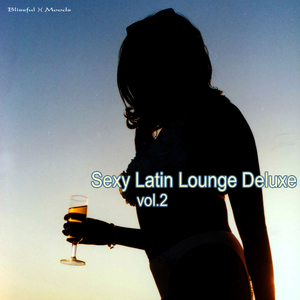 Various Artists - Sexy Latin Lounge Deluxe Vol.2 (Blissful Moods)
