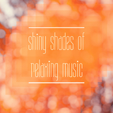 Shiny Shades of Relaxing Music by Various Artists mp3 download