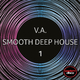 Various Artists - Smooth Deep House 1