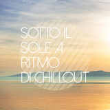 Sotto il sole a ritmo di chillout by Various Artists mp3 download