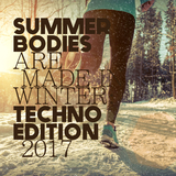 Summer Bodies are made in Winter: Techno Edition 2017 by Various Artists mp3 download