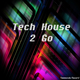 Various Artists - Tech House 2 Go