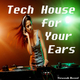 Various Artists Tech House for Your Ears