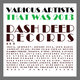 Various Artists That Was 2013 Dash Deep Records, Pt. 3