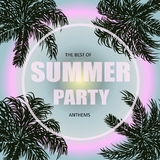 The Best of Summer Party Anthems by Various Artists mp3 download