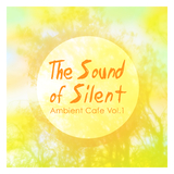 The Sound of Silent - Ambient Cafe, Vol. 1 by Various Artists mp3 download