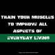 Various Artists Train Your Muscles to Improve All Aspects of Everyday Living