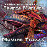 Trance Maniacs (Moving Tribes), Vol.1 by Various Artists mp3 download