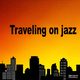 Various Artists - Traveling On Jazz