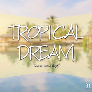 Various Artists - Tropical Dream: Born to Relax (Blissful Moods)