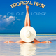 Various Artists Tropical Heat Chillout & Lounge