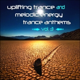 Uplifting Trance and Melodic Energy Trance Anthems, Vol. 3 by Various Artists mp3 download