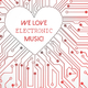 Various Artists - We Love Electronic Music!