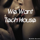Various Artists We Want Tech House