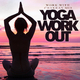Various Artists - Yoga Workout - Work With Chakras Mix