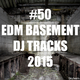 Various Artists - #50 EDM Basement DJ Tracks 2015