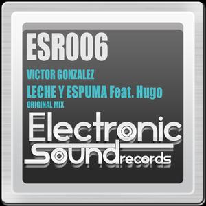Victor Gonzalez Feat. Hugo - Leche Y Espuma 2012 (Electronic Sound Records)