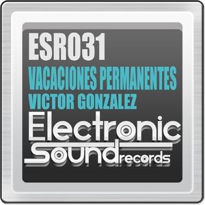 Victor Gonzalez - Vacaciones Permanentes (Electronic Sound Records)