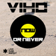 Viho Now or Never