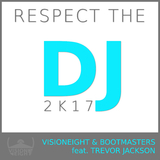 Respect the DJ 2k17 by Visioneight & Bootmasters feat. Trevor Jackson mp3 download