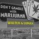 Walter & Lomax Don't Gamble with Marijuana